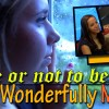 To Be or Not To Be: Wonderfully Made